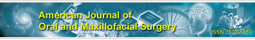American Journal of Oral and Maxillofacial Surgery (ISSN 2572-5823)